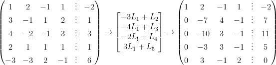 \begin{pmatrix}1&2&-1&1&\vdots&-2\\3&-1&1&2&\vdots&1\\4&-2&-1&3&\vdots&3\\2&1&1&1&\vdots&1\\-3&-3&2&-1&\vdots&6\end{pmatrix}\rightarrow\begin{bmatrix}-3L_1+L_2\\-4L_1+L_3\\-2L_!+L_4\\3L_1+L_5\end{bmatrix}\rightarrow\begin{pmatrix}1&2&-1&1&\vdots&-2\\0&-7&4&-1&\vdots&7\\0&-10&3&-1&\vdots&11\\0&-3&3&-1&\vdots&5\\0&3&-1&2&\vdots&0\end{pmatrix}