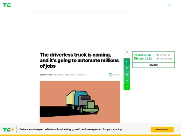 http://techcrunch.com/2016/04/25/the-driverless-truck-is-coming-and-its-going-to-automate-millions-of-jobs/?ncid=rss&utm_source=feedburner&utm_medium=feed&utm_campaign=Feed%3A+Techcrunch+%28TechCrunch%29&sr_share=twitter