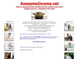 Make an Awesome Income working from the comfort of your home !