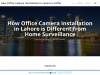 How Office Camera Installation in Lahore is Different from Home Surveillance