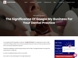 Title – The Significance Of Google My Business For Your Dental Practice