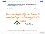 Understanding the difference between the operational aspect and strategy side of the business