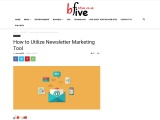 How to Utilize Newsletter Marketing Tool