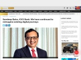 Sandeep Batra, ICICI Bank: We have continued to reimagine existing digital journeys