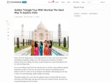 Golden Triangle Tour With Mumbai The Ideal Way To Explore India