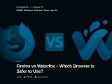 Firefox vs Waterfox – Which Browser is Safer to Use?
