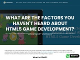 WHAT ARE THE FACTORS YOU HAVEN'T HEARD ABOUT HTML5 GAME DEVELOPMENT?