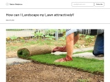 How can I Landscape my Lawn attractively?