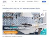 Kitchen Backsplash Ideas That Will Complement Your White Kitchen