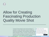 Allow for Creating Fascinating Production Quality Movie Shot