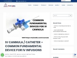 IV CANNULA / CATHETER – COMMON FUNDAMENTAL DEVICE FOR IV INFUSIONS