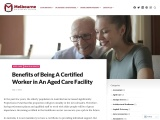 Benefits of Being A Certified Worker in An Aged Care Facility