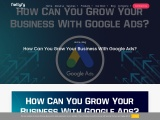 How Can You Grow Your Business With Google Ads?