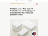 All the Reasons Why Custom Printed Boxes for Shipping Is a Great Idea for Your Product-Based Busines