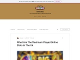 What Are The Maximum Played Online Slots In The Uk