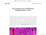 Top 5 reasons to hire a Destination Wedding Planner in 2021
