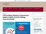Cell Isolation Market is Expected to Attain a CAGR of 18.8% During Forecast Period