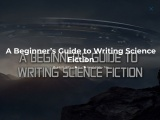 A Beginner's Guide to Writing Science Fiction By Wayne Scott Harral