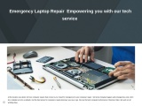 Emergency Laptop Repair  Empowering you with our tech service