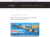 Digitalizing the Logistics Industry with Tech Cloud ERP Solutions that Streamlines Processes
