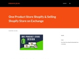 One Product Store Shopify & Selling Shopify Store on Exchange