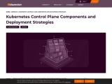 Kubernetes Control Plane Components and Deployment Strategies