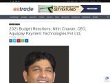 2021 Budget Reactions: Nitin Chavan, CEO, Aquapay Payment Technologies Pvt Ltd.