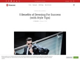 5 Benefits of Dressing For Success (with Style Tips)