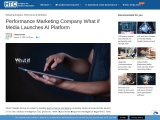 Performance Marketing Company What if Media Launches AI Platform