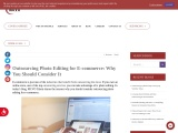 Outsourcing Photo Editing for E-commerce: Why You Should Consider It