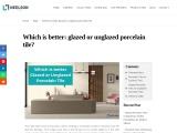 Why Choose Glazed Porcelain Tiles Flooring – Neelson Tiles