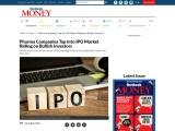 Pharma Companies Tap into IPO Market Riding on Bullish Investors