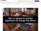 How to upload an Android application on Google Play store?