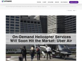 The On-Demand Helicopter Services Will Soon Hit the Market: Uber Air