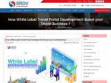 How Does White Label Travel Portal Development Boost your Travel Business?
