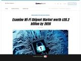 Examine Wi-Fi Chipset Market worth $25.2 billion by 2026